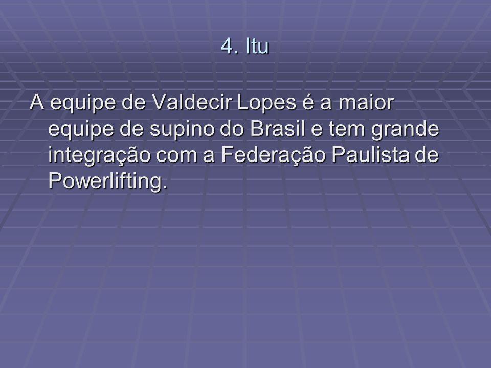 4. Itu A equipe de Valdecir Lopes é a maior equipe de supino do Brasil e tem grande integração com a Federação Paulista de Powerlifting.