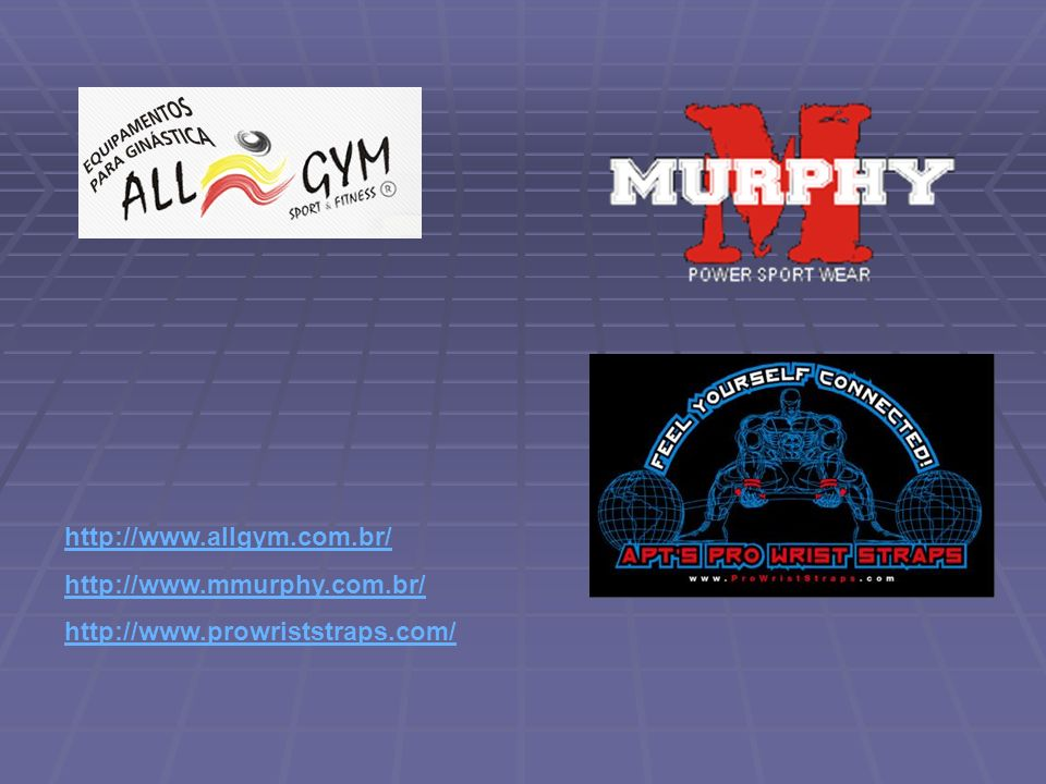 http://www.allgym.com.br/ http://www.mmurphy.com.br/ http://www.prowriststraps.com/
