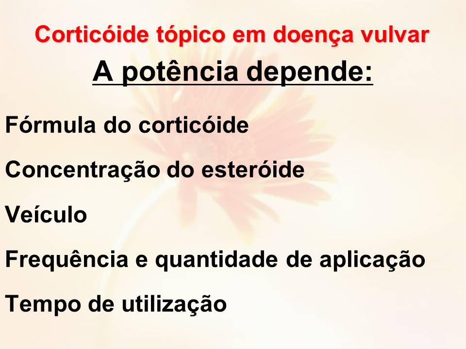 A potência depende: Fórmula do corticóide Concentração do esteróide Veículo Frequência e quantidade de aplicação Tempo de utilização Corticóide tópico