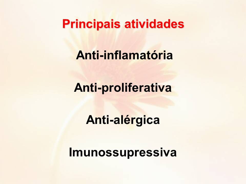 Anti-inflamatória Anti-proliferativa Anti-alérgica Imunossupressiva Principais atividades