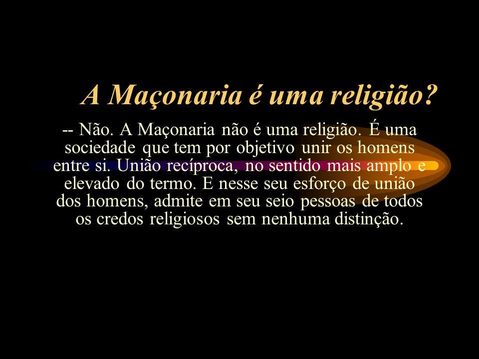 A Maçonaria é religiosa? - Sim, é religiosa, porque reconhece a existência de um único princípio criador, regulador, absoluto, supremo e infinito ao q