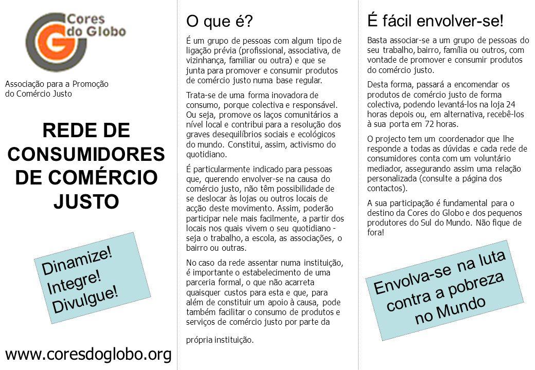 Associação para a Promoção do Comércio Justo REDE DE CONSUMIDORES DE COMÉRCIO JUSTO www.coresdoglobo.org O que é? É um grupo de pessoas com algum tipo