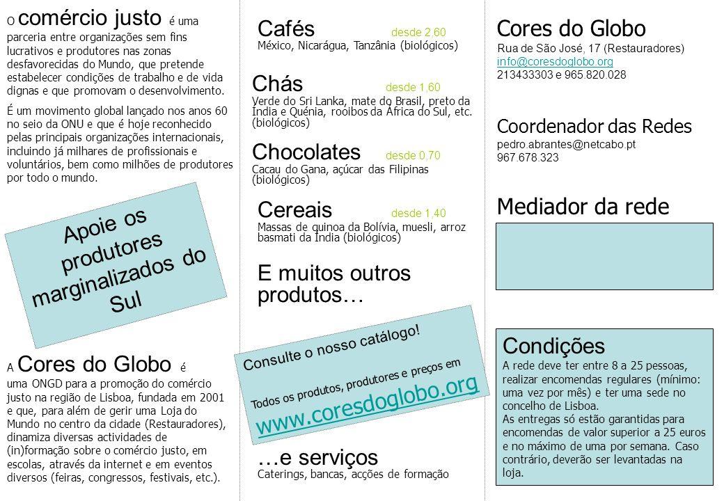 Cafés desde 2,60 México, Nicarágua, Tanzânia (biológicos) Chás desde 1,60 Verde do Sri Lanka, mate do Brasil, preto da Índia e Quénia, rooibos da Áfri