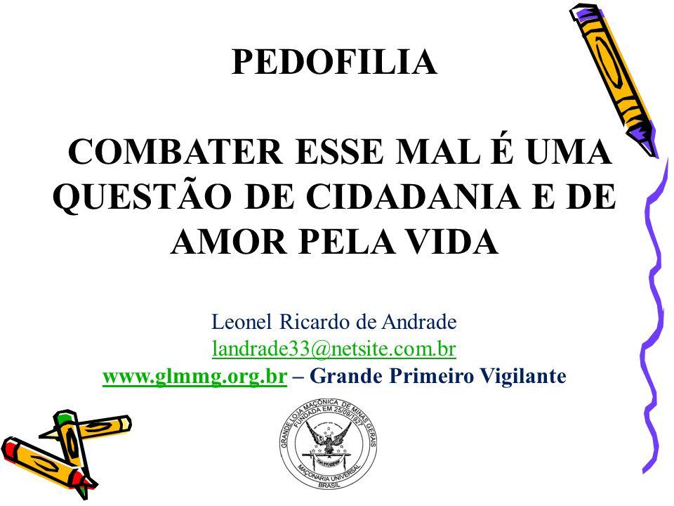 PEDOFILIA COMBATER ESSE MAL É UMA QUESTÃO DE CIDADANIA E DE AMOR PELA VIDA Leonel Ricardo de Andrade landrade33@netsite.com.br www.glmmg.org.brwww.glm
