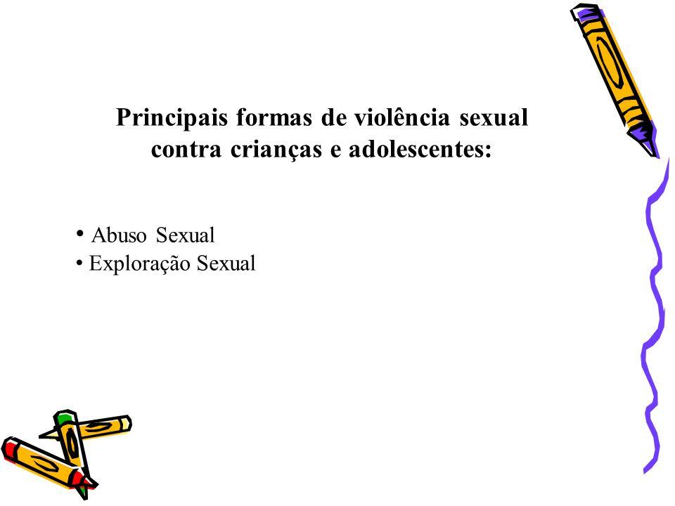 Principais formas de violência sexual contra crianças e adolescentes: Abuso Sexual Exploração Sexual