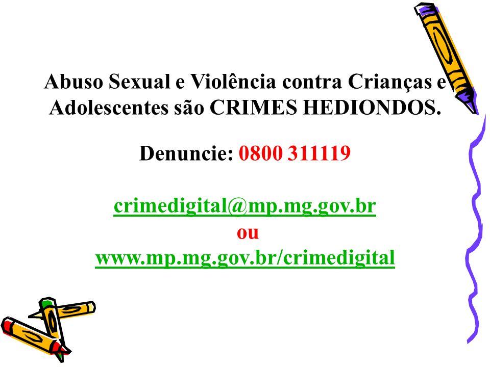 Abuso Sexual e Violência contra Crianças e Adolescentes são CRIMES HEDIONDOS. Denuncie: 0800 311119 crimedigital@mp.mg.gov.br ou www.mp.mg.gov.br/crim