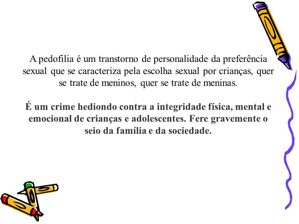 A pedofilia é um transtorno de personalidade da preferência sexual que se caracteriza pela escolha sexual por crianças, quer se trate de meninos, quer