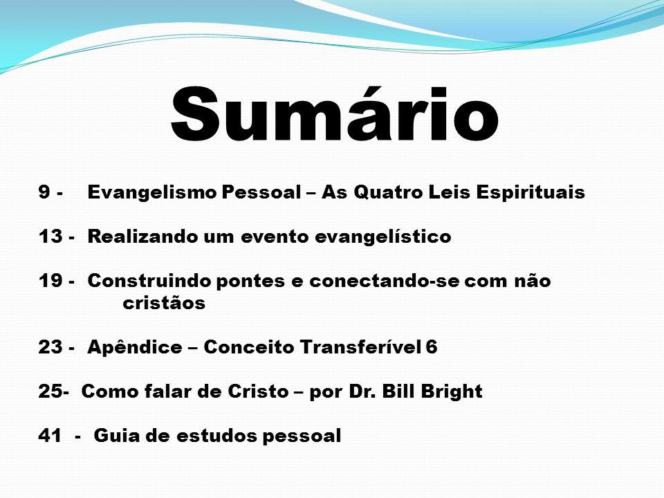 Sumário 9 - Evangelismo Pessoal – As Quatro Leis Espirituais 13 - Realizando um evento evangelístico 19 - Construindo pontes e conectando-se com não c