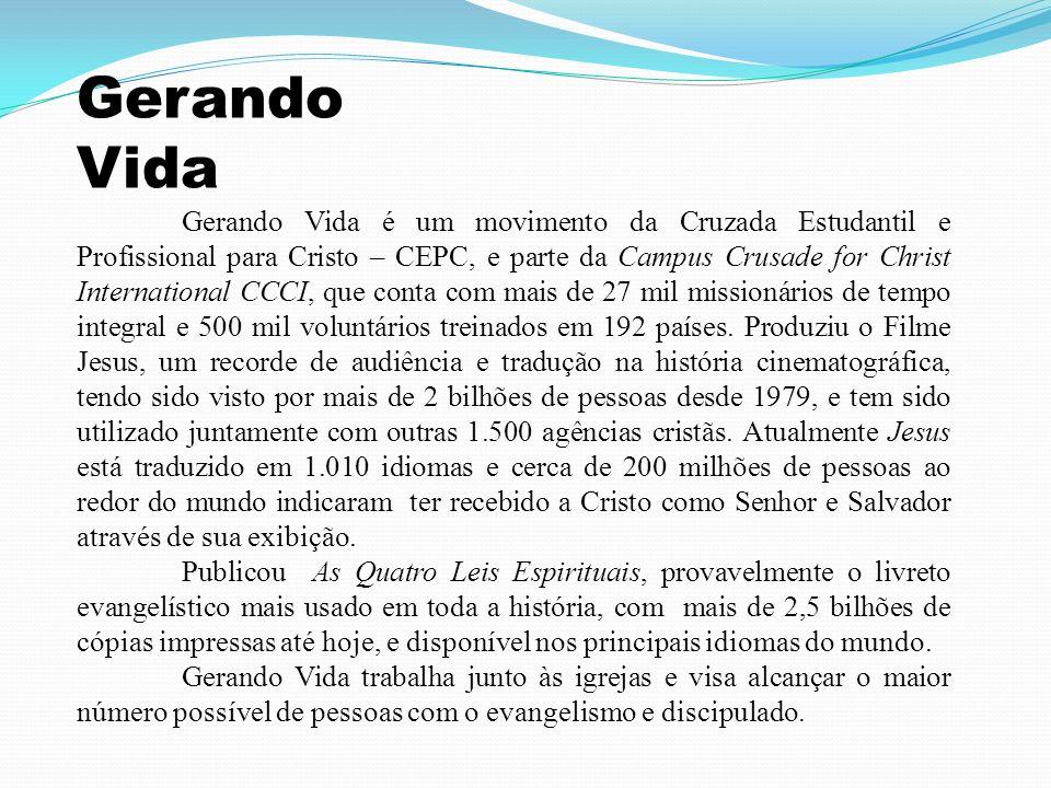 Gerando Vida Gerando Vida é um movimento da Cruzada Estudantil e Profissional para Cristo – CEPC, e parte da Campus Crusade for Christ International C