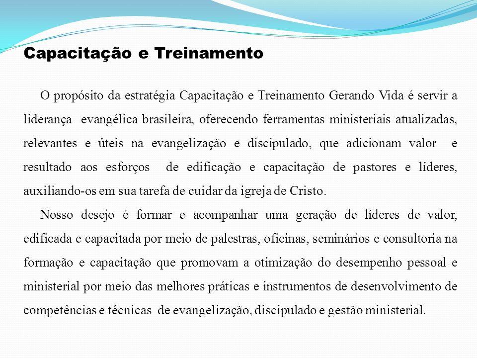 Capacitação e Treinamento O propósito da estratégia Capacitação e Treinamento Gerando Vida é servir a liderança evangélica brasileira, oferecendo ferr