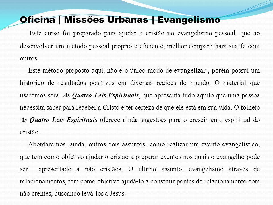 Oficina | Missões Urbanas | Evangelismo Este curso foi preparado para ajudar o cristão no evangelismo pessoal, que ao desenvolver um método pessoal pr