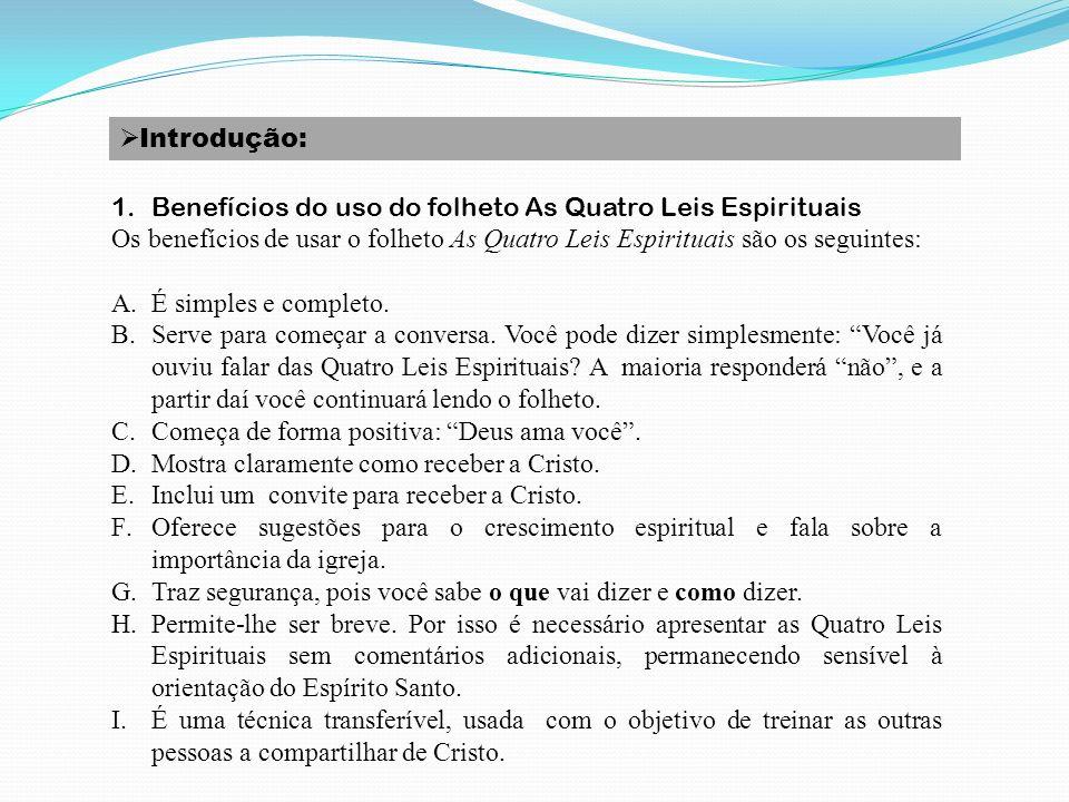 Introdução: 1.Benefícios do uso do folheto As Quatro Leis Espirituais Os benefícios de usar o folheto As Quatro Leis Espirituais são os seguintes: A.É