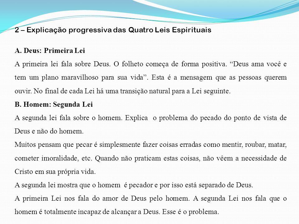 2 – Explicação progressiva das Quatro Leis Espirituais A. Deus: Primeira Lei A primeira lei fala sobre Deus. O folheto começa de forma positiva. Deus