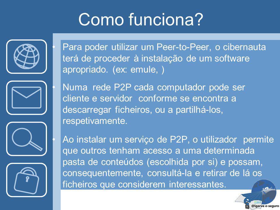 O que é? O Peer-to-Peer, ou P2P (de parceiro para parceiro numa tradução livre), é um sistema que permite a um utilizador trocar e partilhar ficheiros
