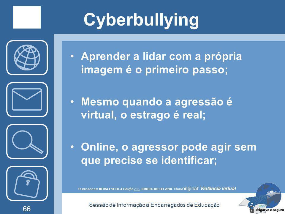 Sessão de Informação a Encarregados de Educação 65 Cyberbullying Reconhecer os sinais Identificar as mudanças no comportamento dos alunos ajuda a iden