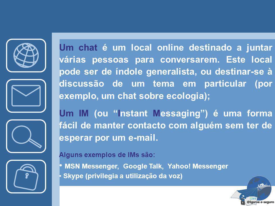O que significa Chat/IM? Em português, o chat significa conversação e IM mensagens instantâneas. Estes são usados para designar aplicações de conversa