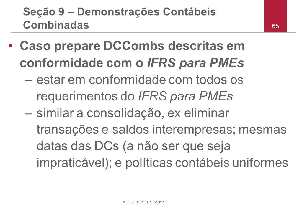 © 2010 IFRS Foundation 65 Seção 9 – Demonstrações Contábeis Combinadas Caso prepare DCCombs descritas em conformidade com o IFRS para PMEs –estar em c