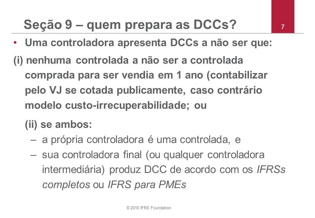 © 2010 IFRS Foundation 7 Seção 9 – quem prepara as DCCs? Uma controladora apresenta DCCs a não ser que: (i) nenhuma controlada a não ser a controlada