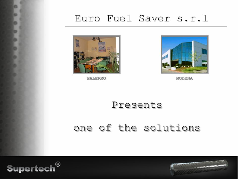 Euro Fuel Saver s.r.l PALERMOMODENA PresentsPresents one of the solutions