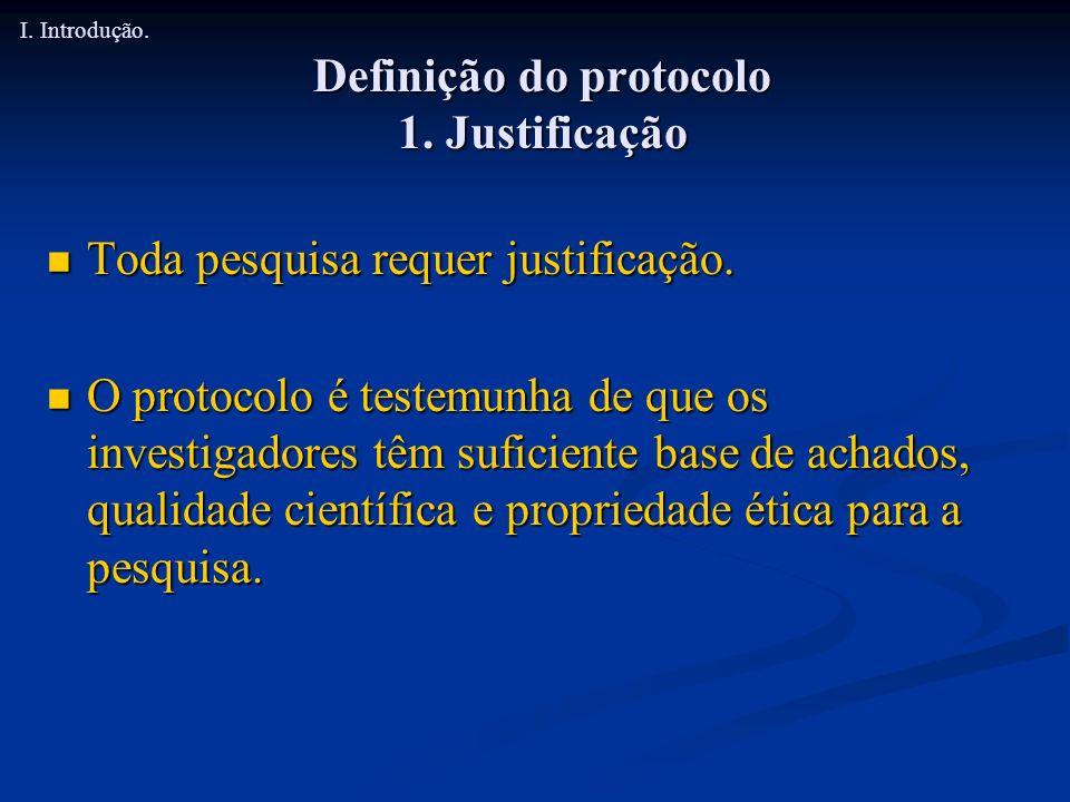Definição do protocolo 1. Justificação Toda pesquisa requer justificação. Toda pesquisa requer justificação. O protocolo é testemunha de que os invest