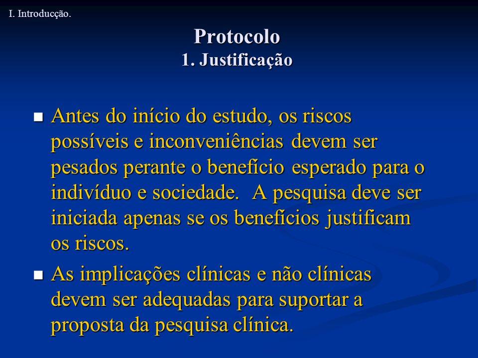 Protocolo 1. Justificação Antes do início do estudo, os riscos possíveis e inconveniências devem ser pesados perante o benefício esperado para o indiv