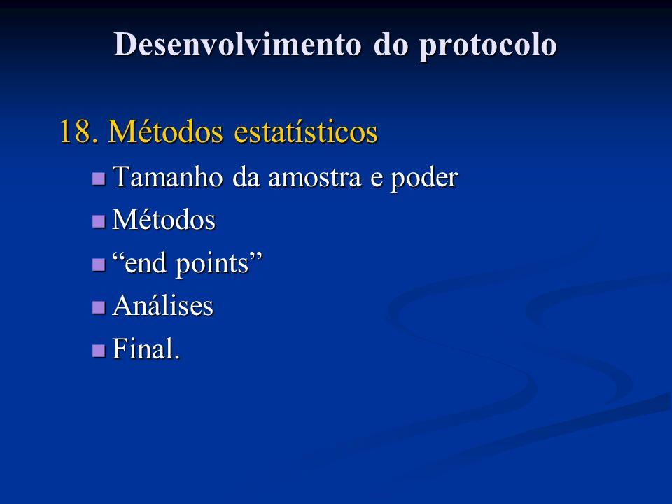 18. Métodos estatísticos Tamanho da amostra e poder Tamanho da amostra e poder Métodos Métodos end points end points Análises Análises Final. Final. D