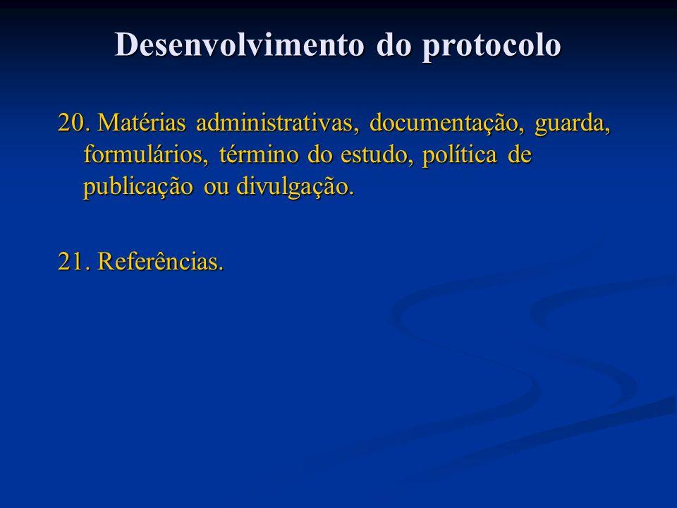 20. Matérias administrativas, documentação, guarda, formulários, término do estudo, política de publicação ou divulgação. 21. Referências. Desenvolvim