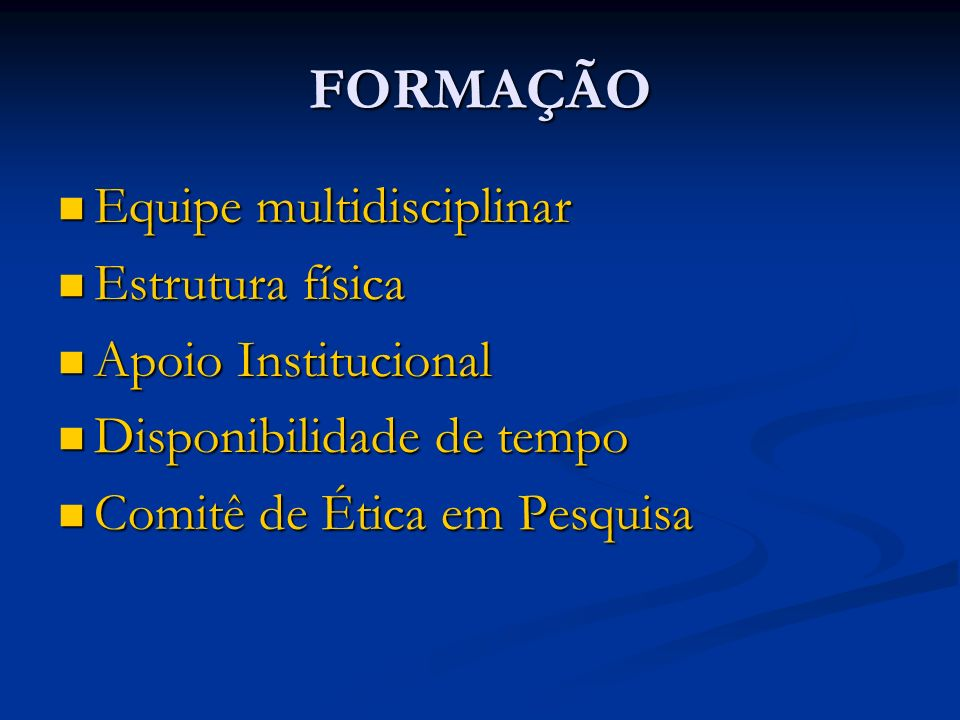 FORMAÇÃO Equipe multidisciplinar Equipe multidisciplinar Estrutura física Estrutura física Apoio Institucional Apoio Institucional Disponibilidade de