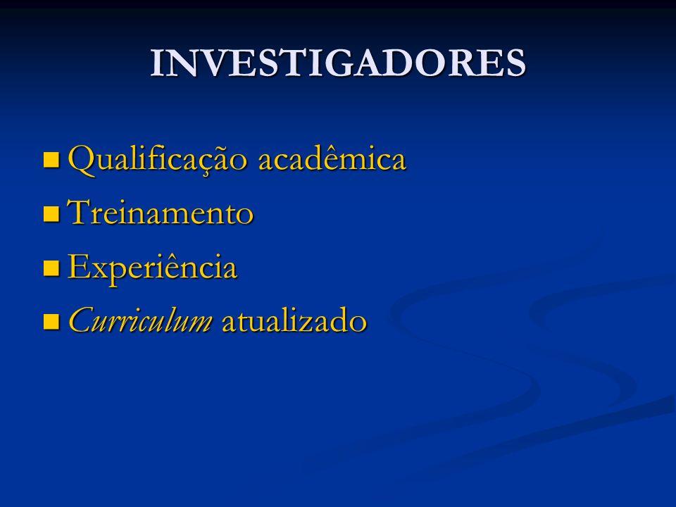 INVESTIGADORES Qualificação acadêmica Qualificação acadêmica Treinamento Treinamento Experiência Experiência Curriculum atualizado Curriculum atualiza