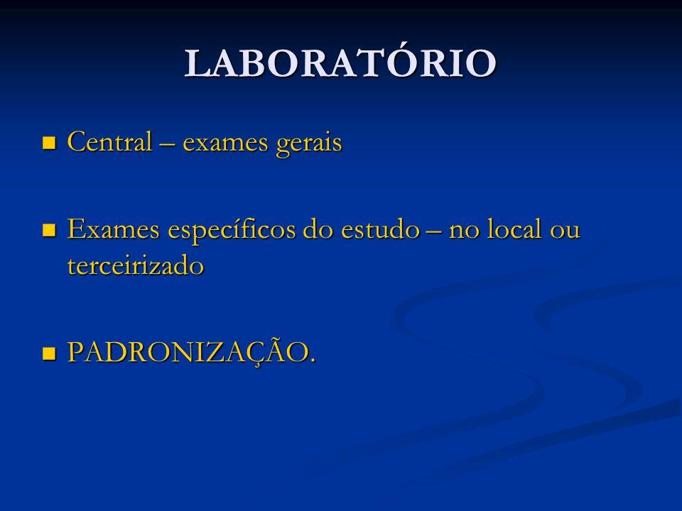 LABORATÓRIO Central – exames gerais Central – exames gerais Exames específicos do estudo – no local ou terceirizado Exames específicos do estudo – no