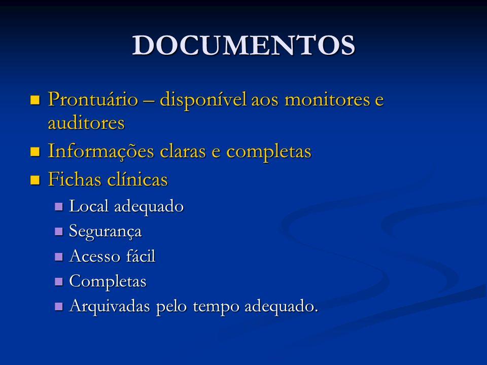 DOCUMENTOS Prontuário – disponível aos monitores e auditores Prontuário – disponível aos monitores e auditores Informações claras e completas Informaç