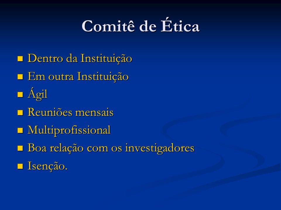 Comitê de Ética Dentro da Instituição Dentro da Instituição Em outra Instituição Em outra Instituição Ágil Ágil Reuniões mensais Reuniões mensais Mult