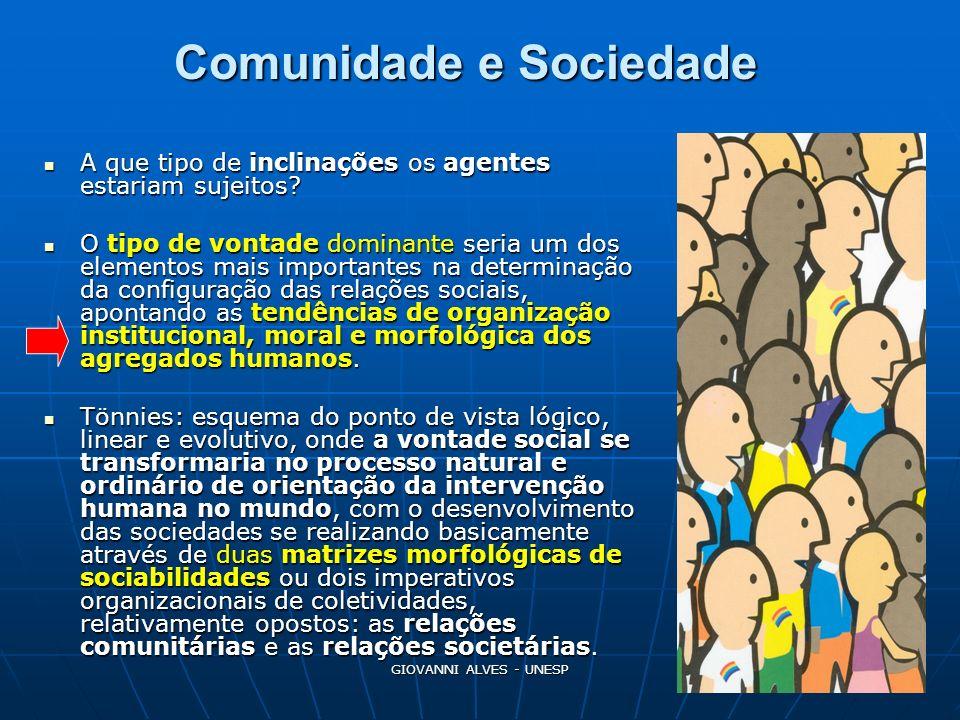 GIOVANNI ALVES - UNESP 7 Comunidade e Sociedade Relações comunitárias (gemeinschft): toda vida social de conjunto, íntima, interior e exclusiva.