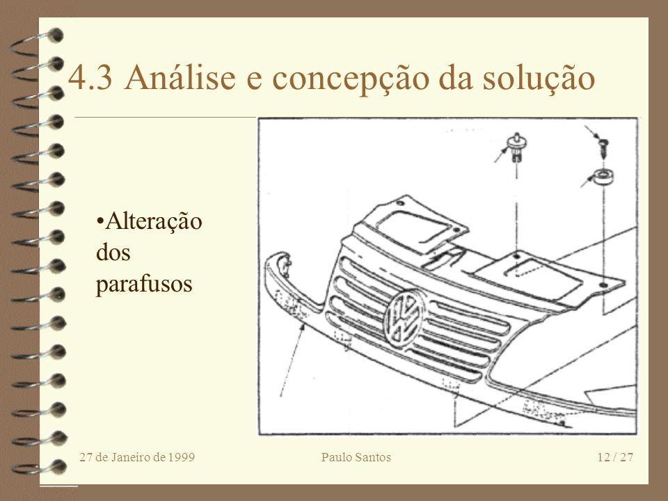 27 de Janeiro de 1999Paulo Santos11 / 27 4.2 Selecção de ideias e especificação da solução 4 Diminuição do número de variantes de ventoinhas