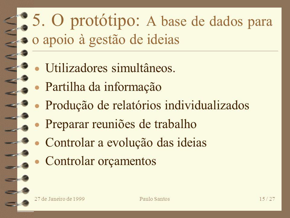 27 de Janeiro de 1999Paulo Santos14 / 27 4.5 Operação e revisão 4 Foram reduzidos os custos afectando pouco a qualidade do veículo. 4 O número de idei