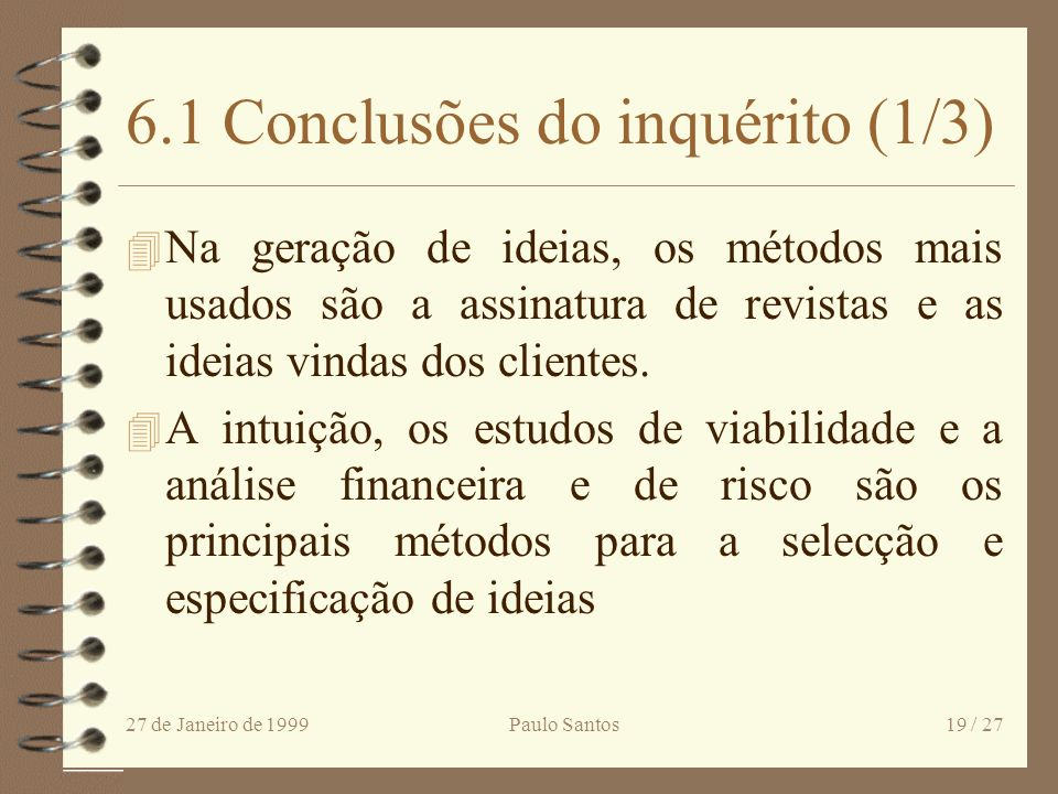 27 de Janeiro de 1999Paulo Santos18 / 27 6. Inquérito 4 Situar o caso práctico 4 30 alunos de MBA representando um vasto leque de organizações portugu