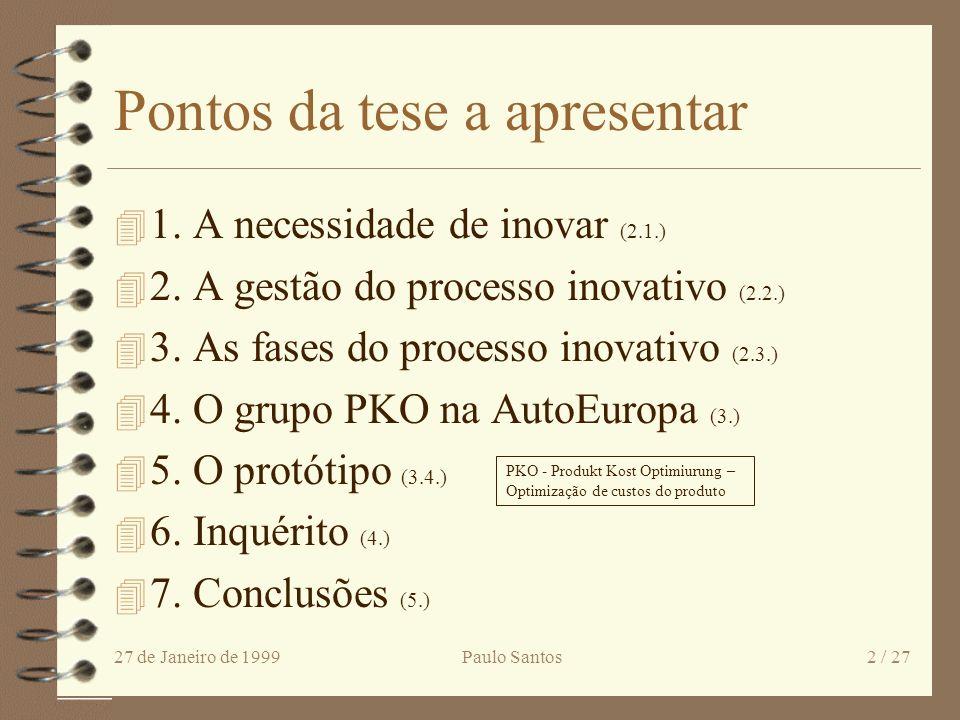 27 de Janeiro de 1999Paulo Santos22 / 27 6.2 Atitude face à inovação - análise de cluster 4 Organizações passivas - Usam só a análise de custos, as revistas e a intuição.
