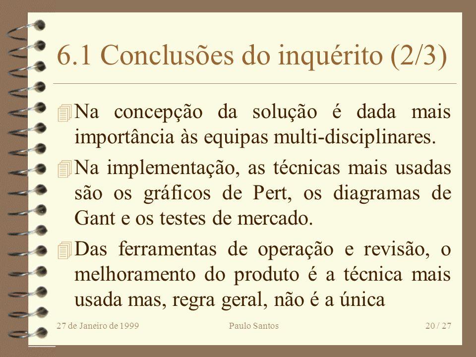 27 de Janeiro de 1999Paulo Santos19 / 27 6.1 Conclusões do inquérito (1/3) 4 Na geração de ideias, os métodos mais usados são a assinatura de revistas