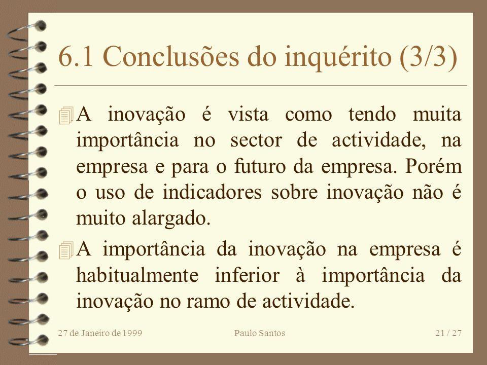 27 de Janeiro de 1999Paulo Santos20 / 27 6.1 Conclusões do inquérito (2/3) 4 Na concepção da solução é dada mais importância às equipas multi-discipli