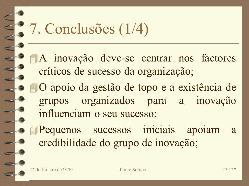 27 de Janeiro de 1999Paulo Santos22 / 27 6.2 Atitude face à inovação - análise de cluster 4 Organizações passivas - Usam só a análise de custos, as re