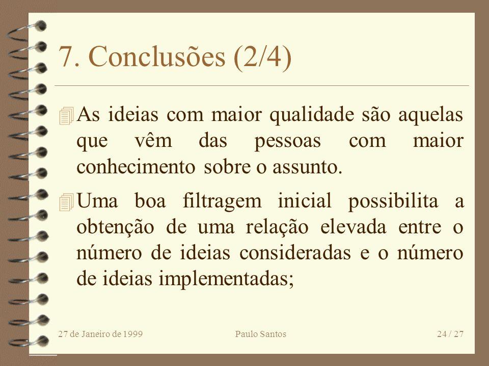 27 de Janeiro de 1999Paulo Santos23 / 27 7. Conclusões (1/4) 4 A inovação deve-se centrar nos factores críticos de sucesso da organização; 4 O apoio d