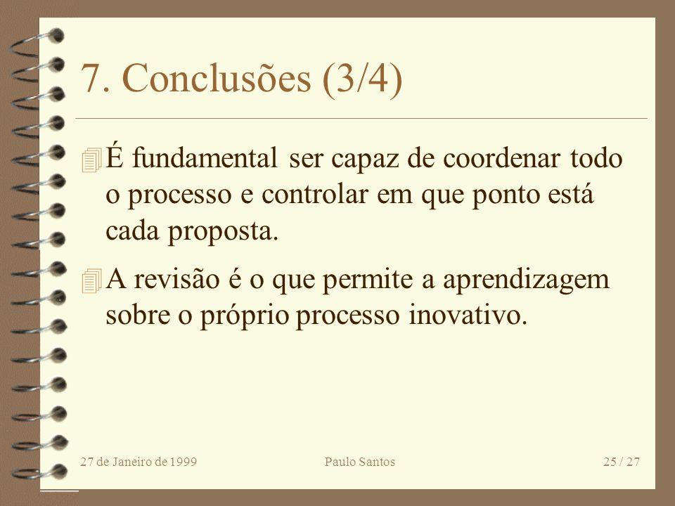 27 de Janeiro de 1999Paulo Santos24 / 27 7. Conclusões (2/4) 4 As ideias com maior qualidade são aquelas que vêm das pessoas com maior conhecimento so