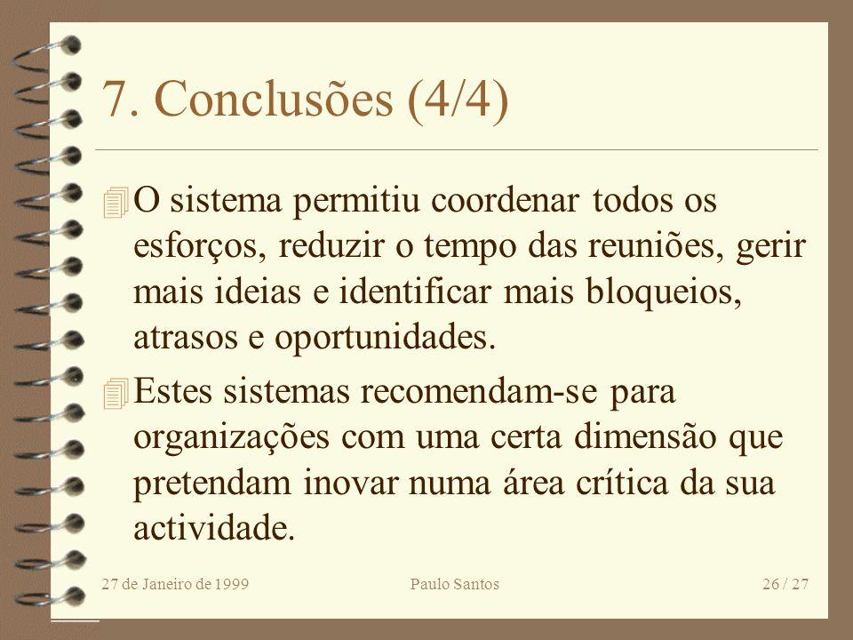 27 de Janeiro de 1999Paulo Santos25 / 27 7. Conclusões (3/4) 4 É fundamental ser capaz de coordenar todo o processo e controlar em que ponto está cada