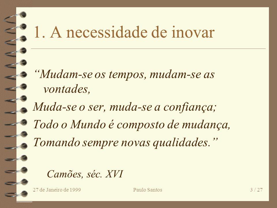27 de Janeiro de 1999Paulo Santos2 / 27 Pontos da tese a apresentar 4 1. A necessidade de inovar (2.1.) 4 2. A gestão do processo inovativo (2.2.) 4 3
