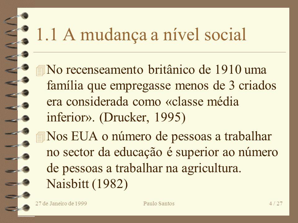 27 de Janeiro de 1999Paulo Santos4 / 27 1.1 A mudança a nível social 4 No recenseamento britânico de 1910 uma família que empregasse menos de 3 criados era considerada como «classe média inferior».