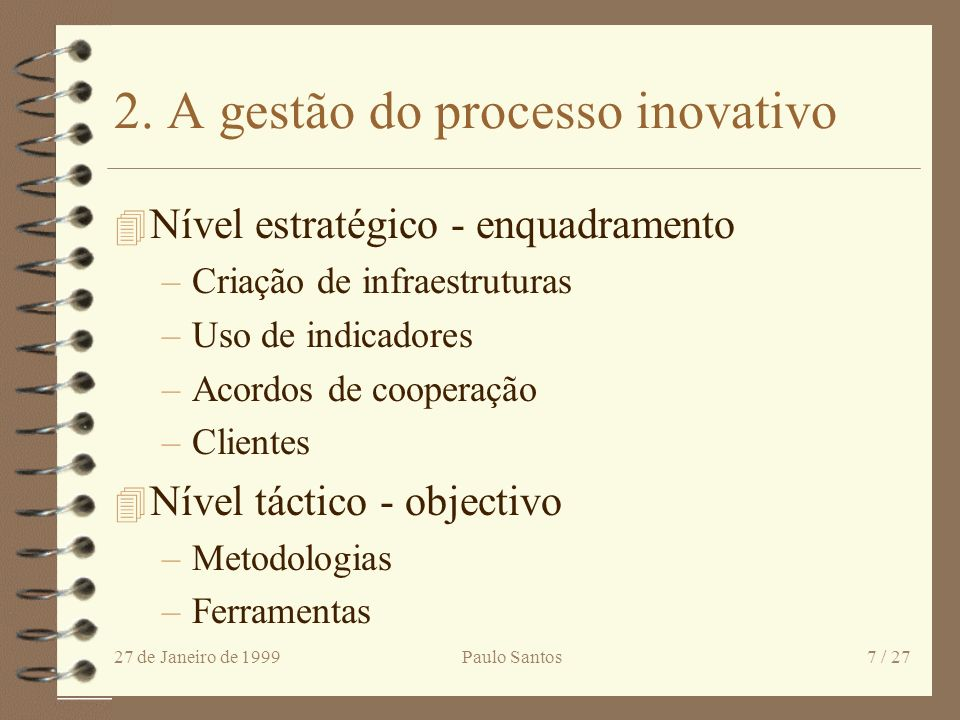 27 de Janeiro de 1999Paulo Santos6 / 27 1.3 As dificuldades da inovação 4 Em PME a necessidade de sobreviver no dia-a-dia dificulta o olhar para o fut