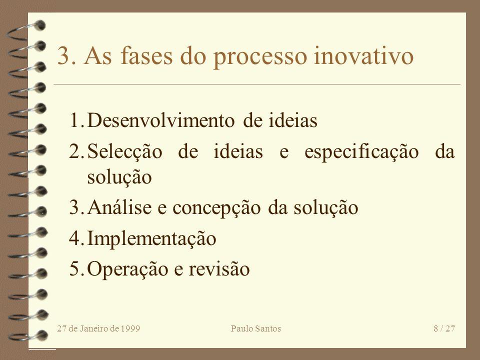 27 de Janeiro de 1999Paulo Santos7 / 27 2. A gestão do processo inovativo 4 Nível estratégico - enquadramento –Criação de infraestruturas –Uso de indi