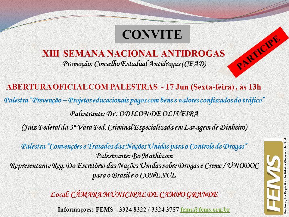 XIII SEMANA NACIONAL ANTIDROGAS Promoção: Conselho Estadual Antidrogas (CEAD) ABERTURA OFICIAL COM PALESTRAS - 17 Jun (Sexta-feira), às 13h Palestra P