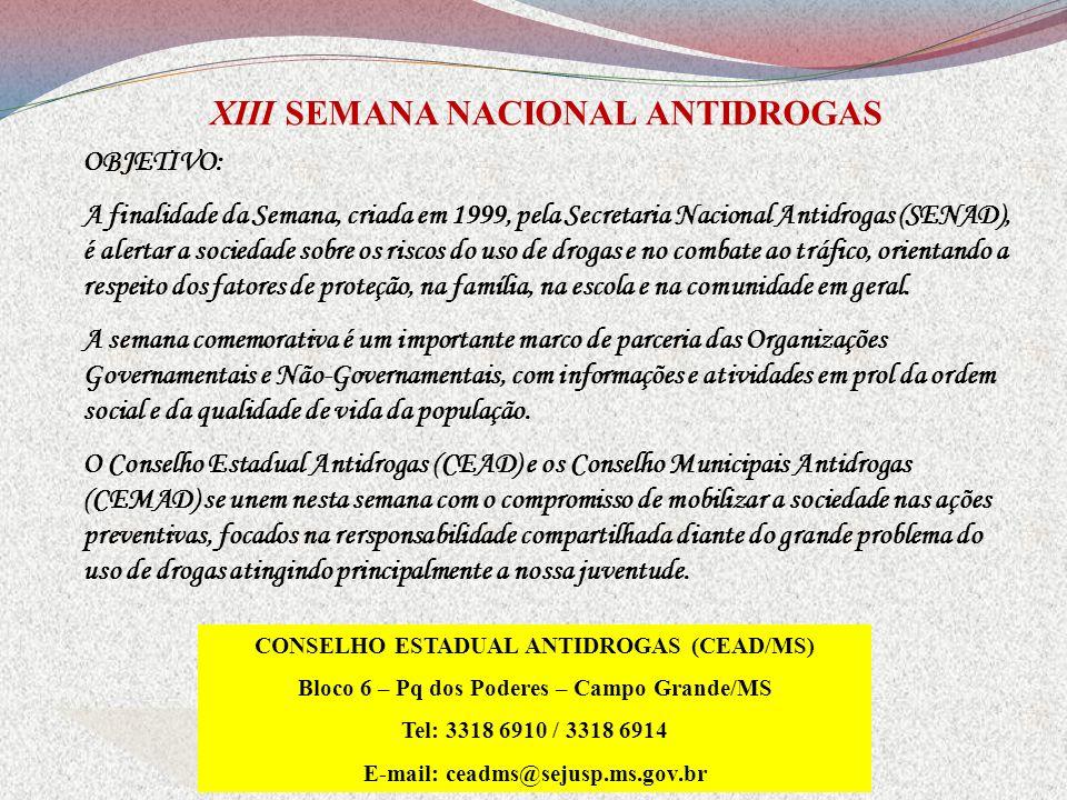 XIII SEMANA NACIONAL ANTIDROGAS OBJETIVO: A finalidade da Semana, criada em 1999, pela Secretaria Nacional Antidrogas (SENAD), é alertar a sociedade s