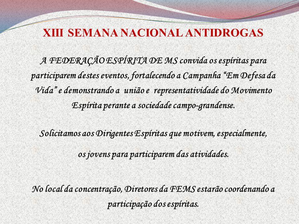 XIII SEMANA NACIONAL ANTIDROGAS A FEDERAÇÃO ESPÍRITA DE MS convida os espíritas para participarem destes eventos, fortalecendo a Campanha Em Defesa da